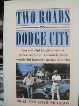 Two Roads to Dodge City: Two Colorful: Nigel Nicolson, Adam