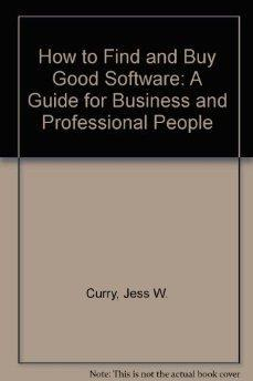 How to Find and Buy Good Software: A Guide for Business and Professional People.