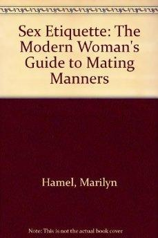 Sex Etiquette: The Modern Woman's Guide to: Marilyn Hamel.