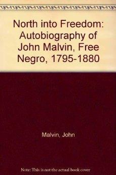 North into Freedom: The Autobiography of John: John Malvin, Allan
