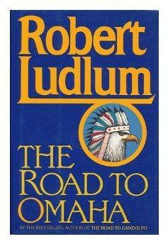 The Road to Omaha.: Robert Ludlum.