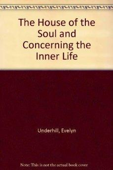 The House of the Soul and Concerning: Evelyn Underhill.