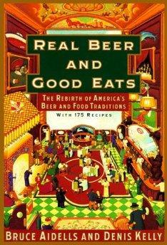 Real Beer And Good Eats: The Rebirth of America's Beer and Food Traditions.