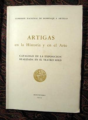 Artigas en la Historia y en el Arte: Catalogo de la Exposicion Realizada en el Teatro Solis: ...