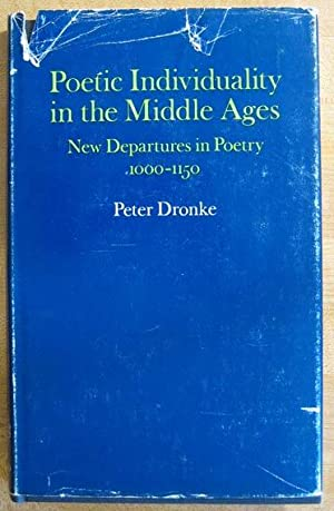 Poetic Individuality in the Middle Ages: New Departures in Poetry 1100-1500: Dronke, Peter