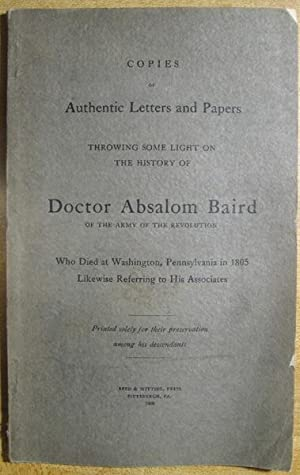 Copies of authentic letters and papers throwing some light on the history of Doctor Absalom Baird ...