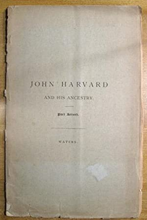 John Harvard and His Ancestry; Part Second: Waters, Henry F.