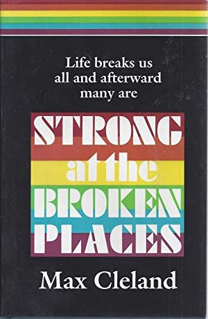 Strong at the Broken Places: A Personal Story: Cleland, Max