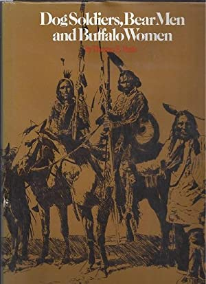 Dog Soldiers, Bear Men and Buffalo Women: A Study of the Societies and Cults of the Plains Indians