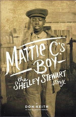 Mattie C's Boy: The Shelley Stewart Story: Keith, Don as Told By Stewart, Shelley