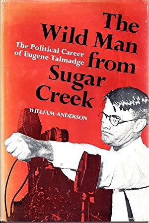 The Wild Man from Sugar Creek: The Political Career of Eugene Talmadge: Anderson, William