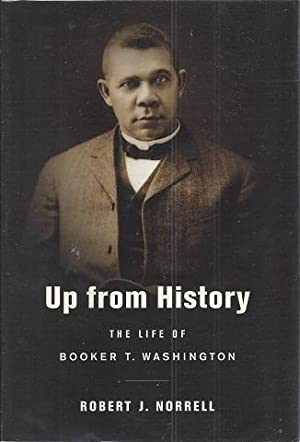 Up From History: The Life of Booker T. Washington: Norrell, Robert J.