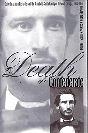 The Death of a Confederate: Selections From The Letters of the Archibald Smith Family of Roswell,...