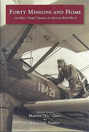 """Forty Missions and Home: One Man's """"Simple"""" Equation for Surviving World War II: ..."""