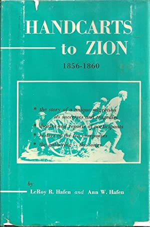 Handcarts to Zion: The Story of a Unique Western Migration, 1856 - 1860 with Contemporary Journal...