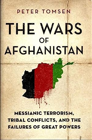 The Wars of Afghanistan: Messianic Terrorism, Tribal Conflicts, and the Failures of Great Powers: ...