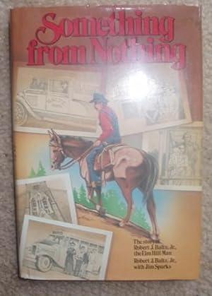 Something from Nothing: The Story of Robert J. Baltz, Jr., The Elm Hill Man: Baltz, Robert J., Jr. ...