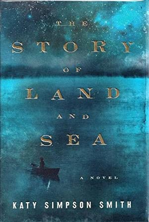The Story of Land and Sea: Smith, Katy Simpson