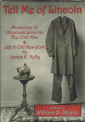Tell Me of Lincoln: Memories of Abraham Lincoln, The Civil War & Life in Old New York By James ...
