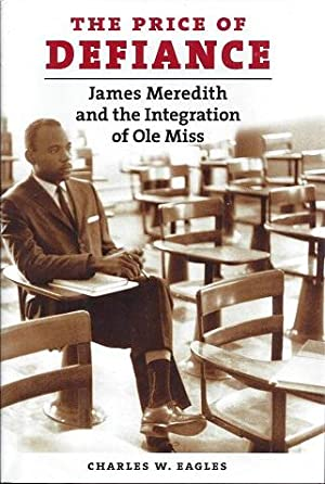 The Price of Defiance: James Meredith and the Integration of Ole Miss: Eagles, Charles W.