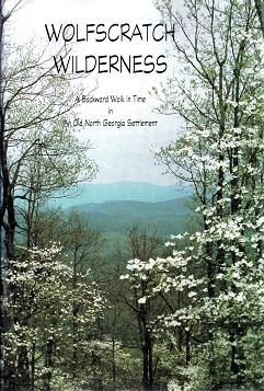 Wolfscratch Wilderness: A Backward Walk in Time in An Old North Georgia Settlement: Terrell, ...