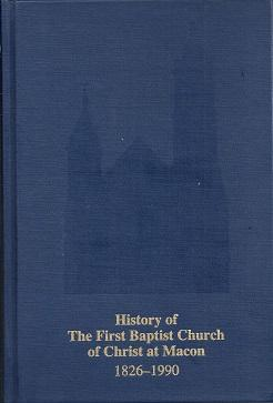 History of The First Baptist Church of Christ at Macon, Georgia, 1826-1990: Batts, H. Lewis and ...