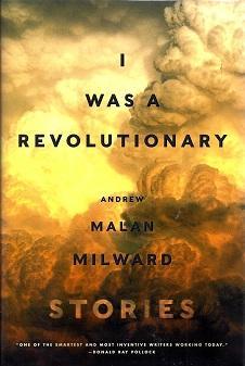 I Was A Revolutionary: Stories: Milward, Andrew Malan