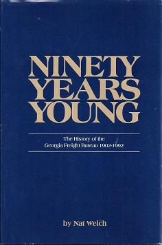 Ninety Years Young: The History of the Georgia Freight Bureau 1902-1992: Welch, Nat
