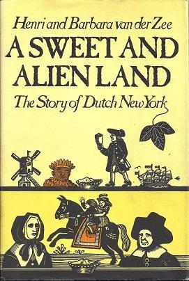 A Sweet and Alien Land: The Story of Dutch New York: Van Der Zee, Henri and Van Der Zee, Barbara
