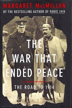 The War That Ended Peace: The Road to 1914: MacMillan, Margaret