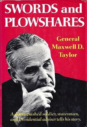 Swords and Plowshares: A Memoir: Taylor, Maxwell D.,