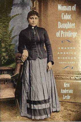 Woman of Color, Daughter of Privilege: Amanda America Dickson, 1849-1893: Leslie, Kent Anderson