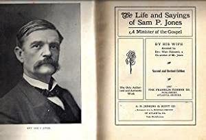The Life and Sayings of Sam P. Jones, A Minister of the Gospel: Jones, Mrs. Sam P., With Holcomb, ...