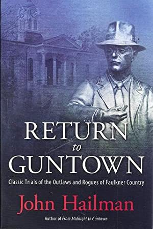 Return to Guntown: Classic Trials of the Outlaws and Rogues of Faulkner Country