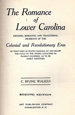 The Romance of Lower Carolina: Historic, Romantic and Traditional Incidents of the Colonial and ...