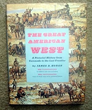 The Great American West: A Pictorial History from Coronado to the Last Frontier