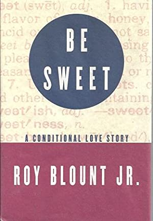 Be Sweet: A Conditional Love Story: Blount, Roy Jr.