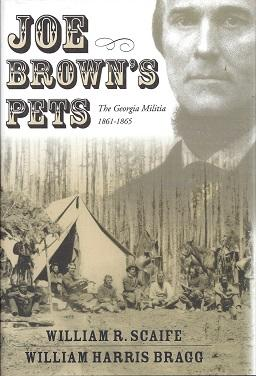 Joe Brown's Pets: The Georgia Militia, 1861-1865: Scaife, William R. And Bragg, William Harris