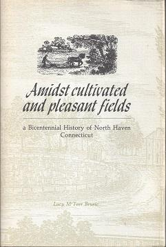 Amidst Cultivated and Pleasant Fields: A Bicentennial History of North Haven, Connecticut: Brusic, ...