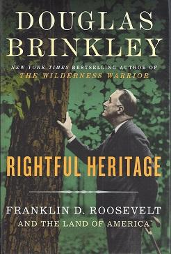 Rightful Heritage: Franklin D. Roosevelt and the Land of America: Brinkley, Douglas