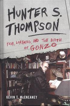 Hunter S. Thompson: Fear, Loathing, and the Birth of Gonzo: McEneaney, Kevin T.