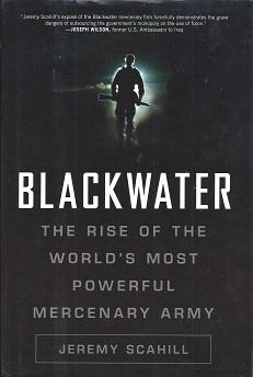 Blackwater: The Rise of the World's Most: Scahill. Jeremy