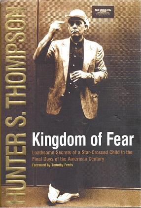 Kingdom of Fear: Loathsome Secrets of a: Thompson, Hunter S.
