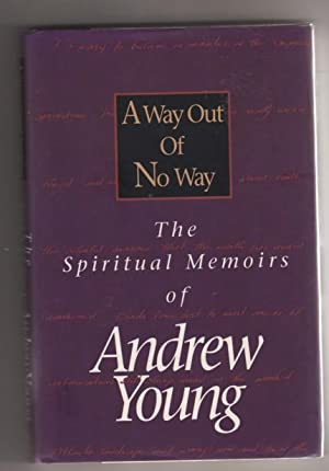 A Way Out Of No Way: The Spiritual Memoirs of Andrew Young: Young, Andrew