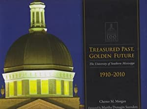 Treasured Past, Golden Future: The Centennial History of The University of Southern Mississippi, ...