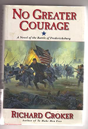 No Greater Courage: A Novel of the Battle of Fredericksburg: Croker, Richard