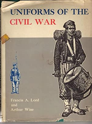 Uniforms of the Civil War: Lord, Francis A., And Wise, Arthur