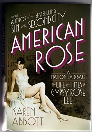 American Rose A Nation Laid Bare: The Life and Times of Gypsy Rose Lee: Abbott, Karen