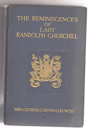 The Reminiscences of Lady Randolph Churchill: Cornwallis-West, Mrs. George