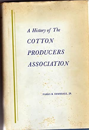 A History of the Cotton Producers Association: Dimsdale, Parks B.,